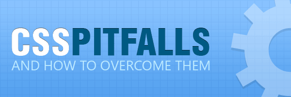 CSS pitfalls and how to overcome them