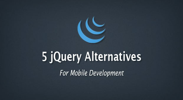 5 Lightweight jQuery Alternatives for Mobile Development