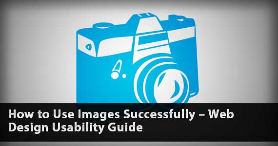 How to Use Images Successfully – Web Design Usability Guide