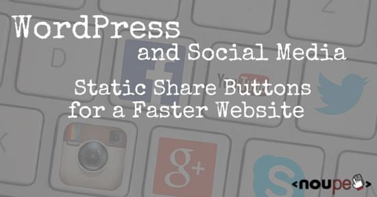 WordPress and Social Media: Static Share Buttons for a Faster Website