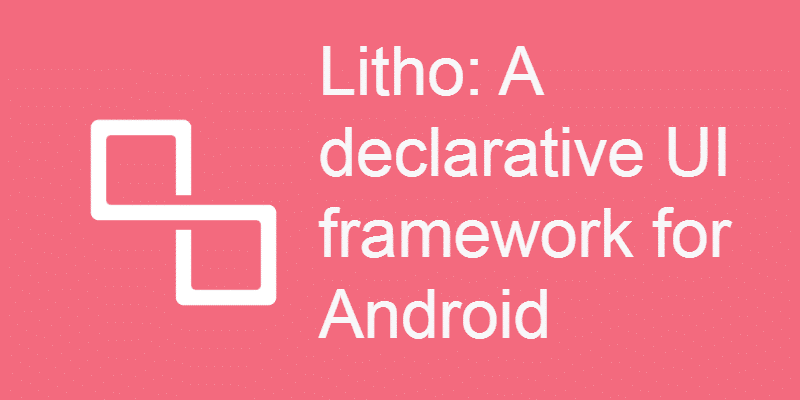 A declarative UI framework for Android – Litho
